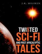 Twisted Sci-Fi and Post Apocalyptic Tales