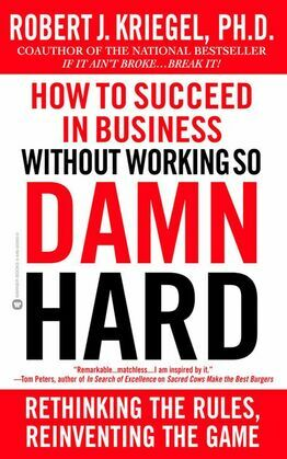 How to Succeed in Business Without Working so Damn Hard: Rethinking the Rules, Reinventing the Game