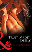 Truly, Madly, Deeply (Mills & Boon Blaze)