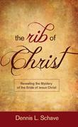 The Rib of Chist: Revealing the Mystery of the Bride of Jesus Christ