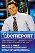 "The Faber Report: CNBC's ""The Brain"" Tells You How Wall Street Really Works and How You Can Make It Work for You"