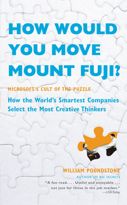 How Would You Move Mount Fuji?: Microsoft's Cult of the Puzzle - How the World's Smartest Companies Select the Most Creative Thinkers