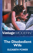 The Disobedient Wife (Mills & Boon Modern)