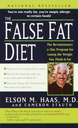 The False Fat Diet: The Revolutionary 21-Day Program for Losing the Weight You Think Is Fat