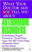 What Your Doctor May Not Tell You About(TM): Autoimmune Disorders: The Revolutionary Drug-free Treatments for Thyroid Disease, Lupus, MS, IBD, Chronic