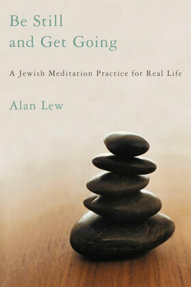 Be Still and Get Going: A Jewish Meditation Practice for Real Life