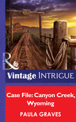 Case File: Canyon Creek, Wyoming (Mills & Boon Intrigue) (Cooper Justice, Book 1)