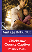 Chickasaw County Captive (Mills & Boon Intrigue) (Cooper Justice, Book 2)
