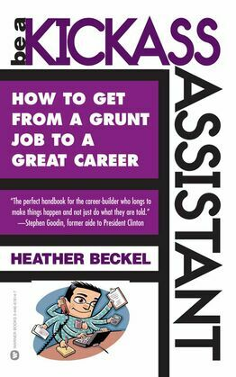 Be a Kickass Assistant: How to Get from a Grunt Job to a Great Career