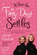 When the Fairy Dust Settles: A Mother and Her Daughter Discuss What Really Matters