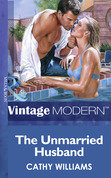 The Unmarried Husband (Mills & Boon Modern)