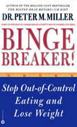 Binge Breaker!(TM): Stop Out-of-Control Eating and Lose Weight