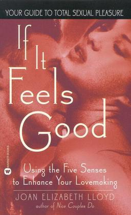 If It Feels Good: Using the Five Senses to Enhance Your Lovemaking