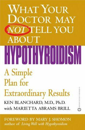 What Your Doctor May Not Tell You About(TM): Hypothyroidism: A Simple Plan for Extraordinary Results