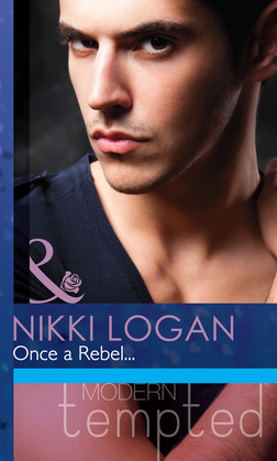 Once a Rebel... (Mills & Boon Modern Tempted)