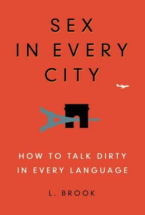 Sex in Every City: How to Talk Dirty in Every Language