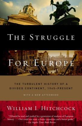 The Struggle for Europe: The Turbulent History of a Divided Continent 1945 to the Present