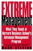 Extreme Management: What They Teach at Harvard Business School's Advanced Management Program
