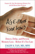 Age-Proof Your Mind: Detect, Delay, and Prevent Memory Loss--Before It's Too Late