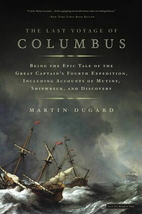 The Last Voyage of Columbus: Being the Epic Tale of the Great Captain's Fourth Expedition, Including Accounts of Swordfight, Mutiny, Shipwreck, Gold,