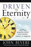 Driven by Eternity: Making Your Life Count Today &amp; Forever