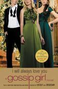 Gossip Girl: I Will Always Love You: A Gossip Girl novel