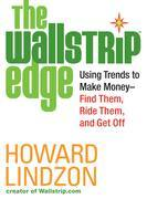 The Wallstrip (TM) Edge: Using Trends to Make Money -- Find Them, Ride Them, and Get Off