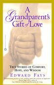 A Grandparent's Gift of Love: True Stories of Comfort, Hope, and Wisdom
