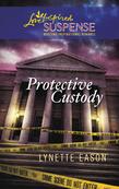 Protective Custody (Mills & Boon Love Inspired)