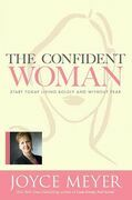 The Confident Woman: Start Today Living Boldly and Without Fear