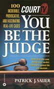 Court TV's You Be the Judge: 100  Incredible, Provocative, and Fascinating Real-Life Cases