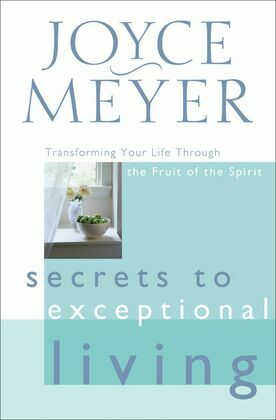 Secrets to Exceptional Living: Transforming Your Life Through the Fruit of the Spirit
