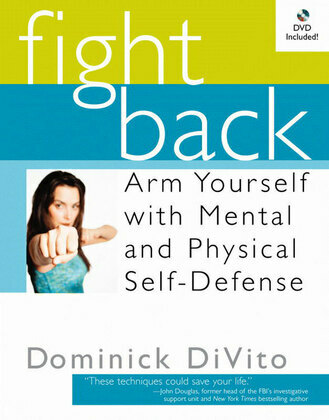 Fight Back: Arm Yourself with Mental and Physical Self-Defense