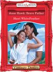 Jesse Hawk: Brave Father (Mills & Boon Desire)