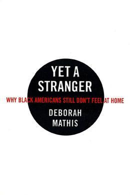 Yet a Stranger: Why Black Americans Still Don't Feel at Home