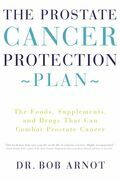 The Prostate Cancer Protection Plan: The Foods, Supplements, and Drugs That Could Save Your Life