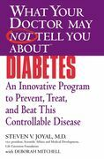 What Your Doctor May Not Tell You About(TM) Diabetes: An Innovative Program to Prevent, Treat, and Beat This Controllable Disease