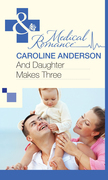 And Daughter Makes Three (Mills & Boon Medical)