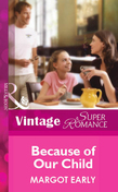 Because Of Our Child (Mills & Boon Vintage Superromance)
