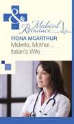 Midwife, Mother...Italian's Wife (Mills & Boon Medical)
