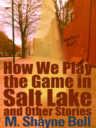 How We Play the Game in Salt Lake and Other Stories
