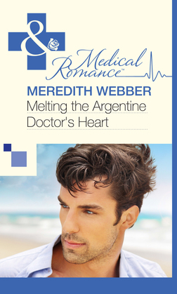 Melting the Argentine Doctor's Heart (Mills & Boon Medical)