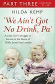 'We Ain't Got No Drink, Pa': Part 3