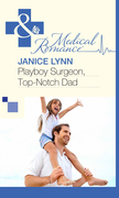 Playboy Surgeon, Top-Notch Dad (Mills & Boon Medical)