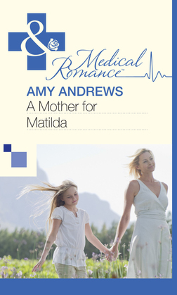 A Mother for Matilda (Mills & Boon Medical)