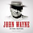 John Wayne: In the Movies