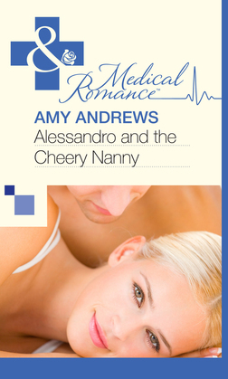 Alessandro and the Cheery Nanny (Mills & Boon Medical)