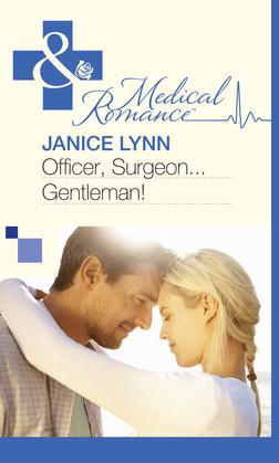 Officer, Surgeon…Gentleman! (Mills & Boon Medical)