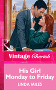 His Girl Monday To Friday (Mills & Boon Vintage Cherish)