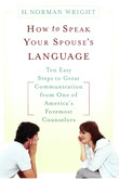 How to Speak Your Spouse's Language: Ten Easy Steps to Great Communication from One of America's Foremost Counselors